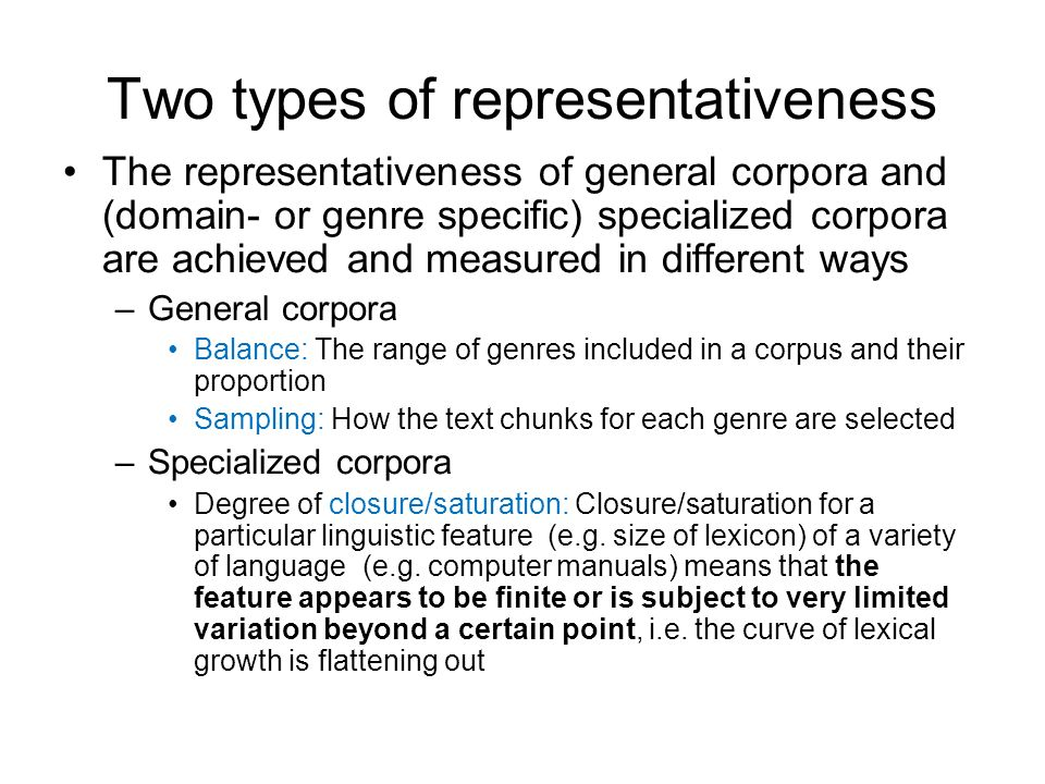 Two types of representativeness The representativeness of general corpora and (domain- or genre specific) specialized corpora are achieved and measure