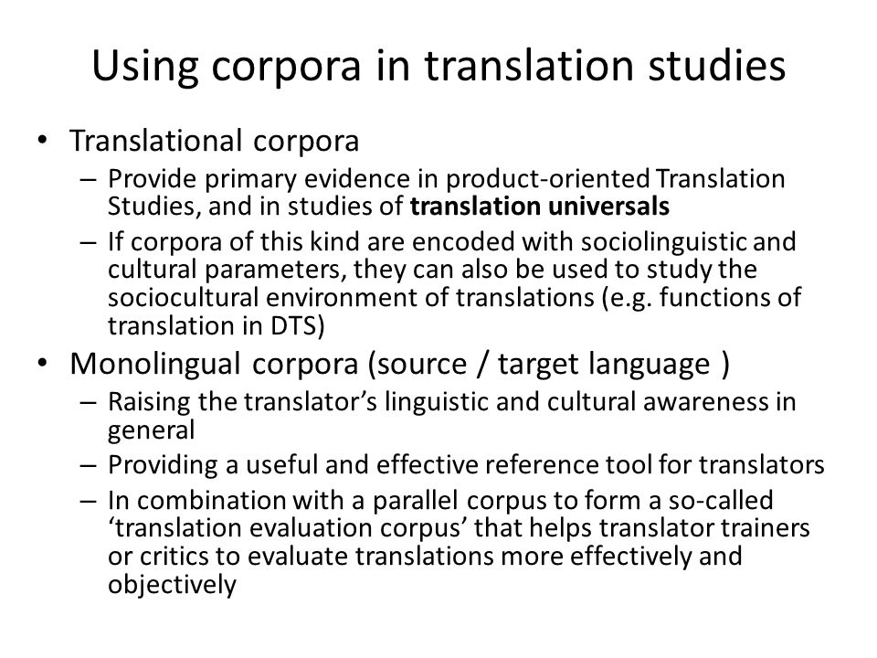 Using corpora in translation studies Translational corpora – Provide primary evidence in product-oriented Translation Studies, and in studies of trans