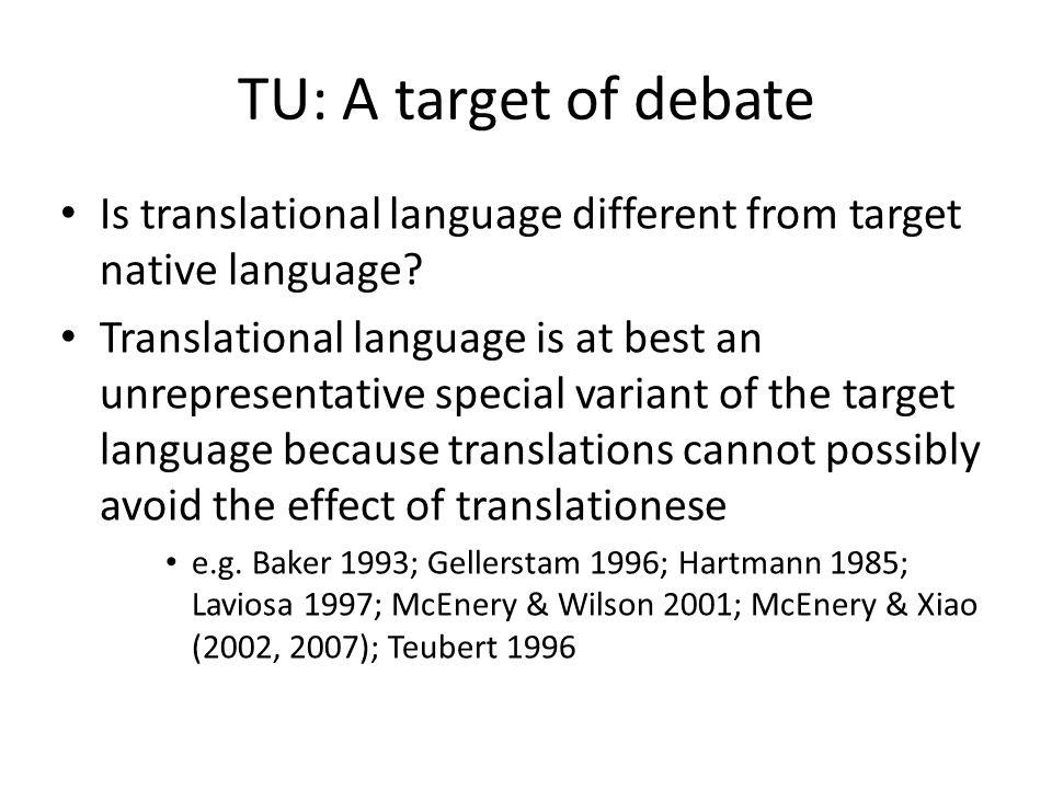 TU: A target of debate Is translational language different from target native language? Translational language is at best an unrepresentative special