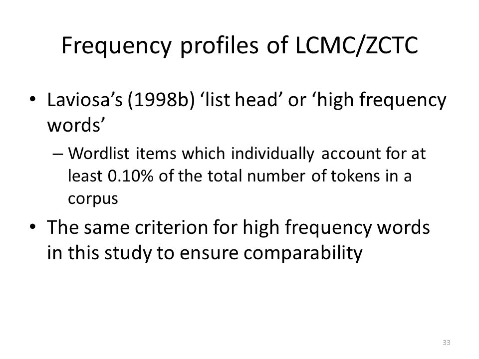 33 Frequency profiles of LCMC/ZCTC Laviosas (1998b) list head or high frequency words – Wordlist items which individually account for at least 0.10% o