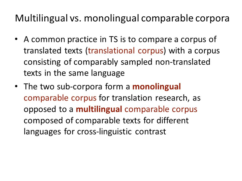 Multilingual vs. monolingual comparable corpora A common practice in TS is to compare a corpus of translated texts (translational corpus) with a corpu