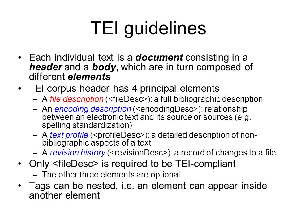 TEI guidelines Each individual text is a document consisting in a header and a body, which are in turn composed of different elements TEI corpus heade