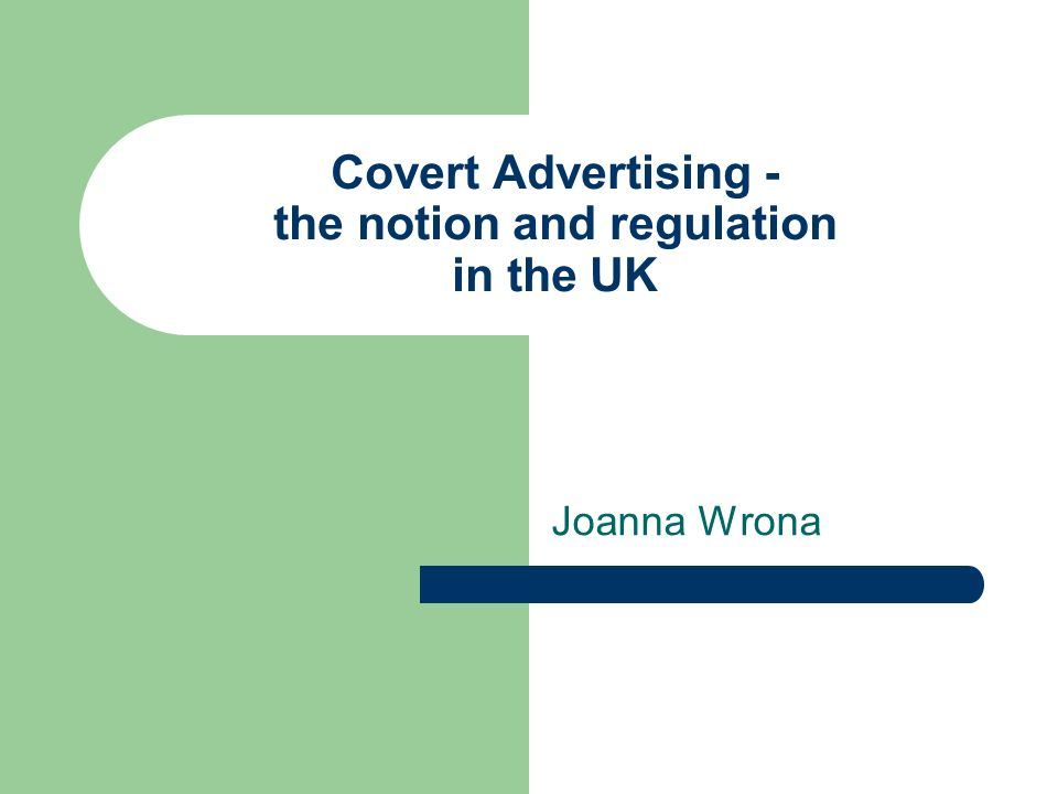 Covert Advertising - the notion and regulation in the UK Joanna Wrona