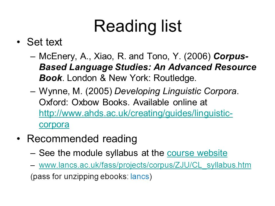 Reading list Set text –McEnery, A., Xiao, R. and Tono, Y. (2006) Corpus- Based Language Studies: An Advanced Resource Book. London & New York: Routled