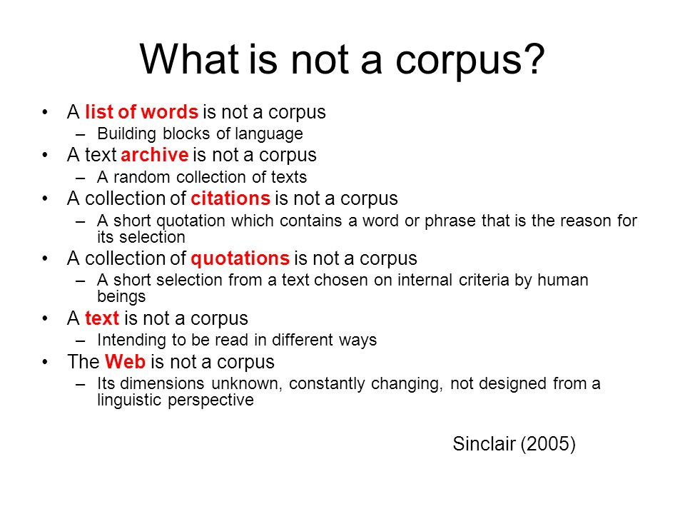 What is not a corpus? A list of words is not a corpus –Building blocks of language A text archive is not a corpus –A random collection of texts A coll