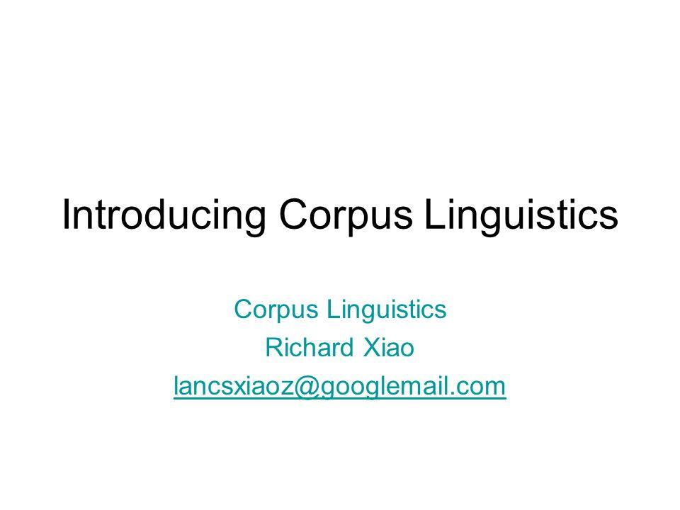 Introducing Corpus Linguistics Corpus Linguistics Richard Xiao lancsxiaoz@googlemail.com