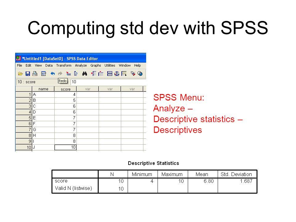 Computing std dev with SPSS SPSS Menu: Analyze – Descriptive statistics – Descriptives