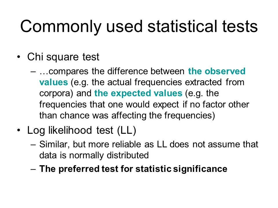 Commonly used statistical tests Chi square test –…compares the difference between the observed values (e.g. the actual frequencies extracted from corp