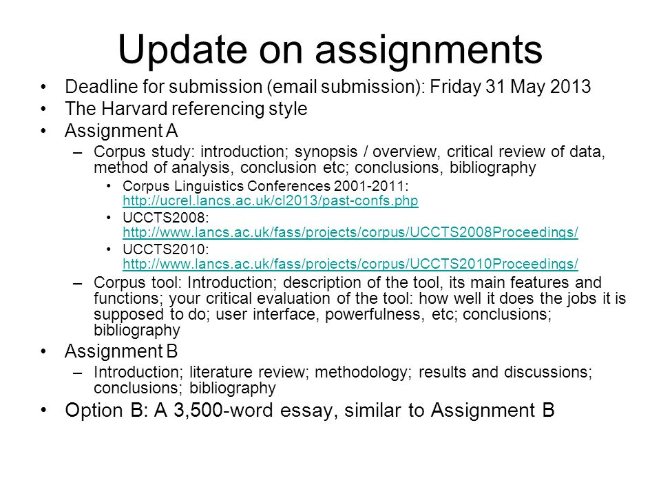 Update on assignments Deadline for submission (email submission): Friday 31 May 2013 The Harvard referencing style Assignment A –Corpus study: introdu