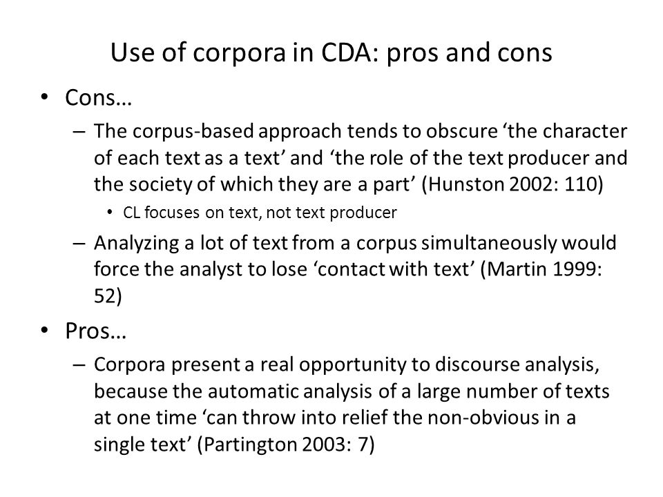 Use of corpora in CDA: pros and cons Pros – Obviously, the methods for doing a critical discourse analysis of corpus data are far from established yet.