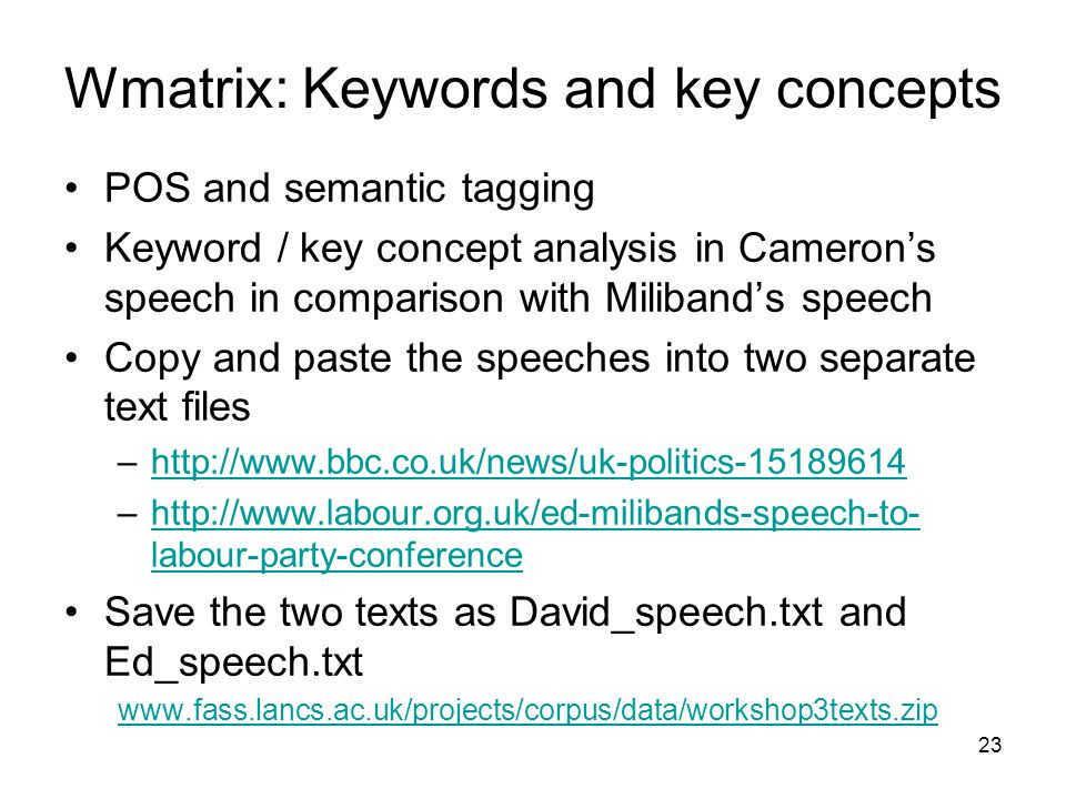 Wmatrix: Keywords and key concepts POS and semantic tagging Keyword / key concept analysis in Camerons speech in comparison with Milibands speech Copy