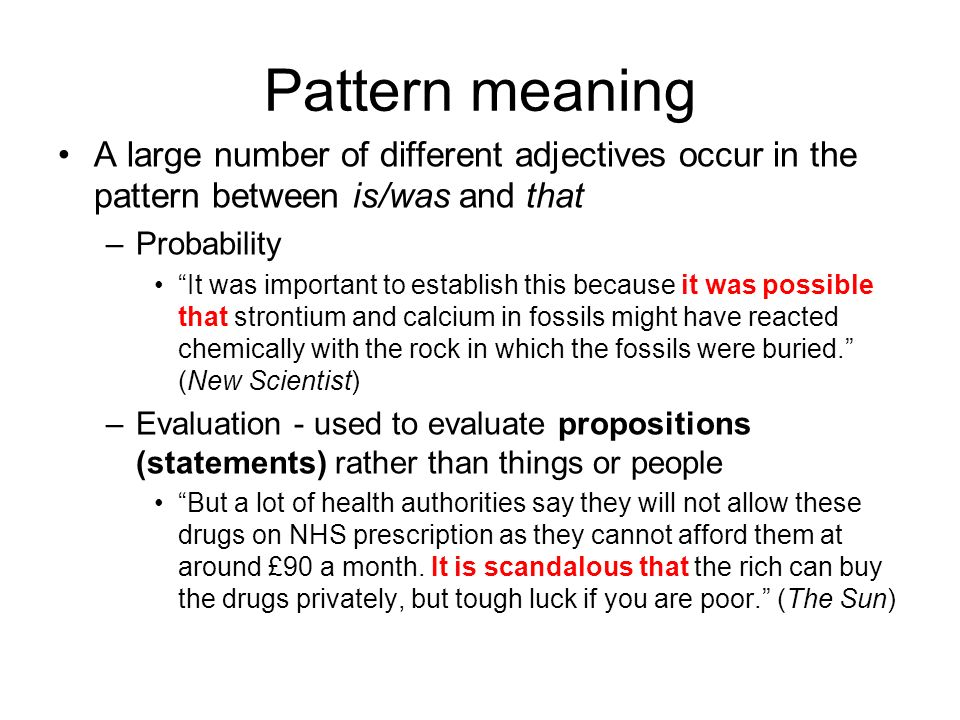 Pattern meaning A large number of different adjectives occur in the pattern between is/was and that –Probability It was important to establish this be