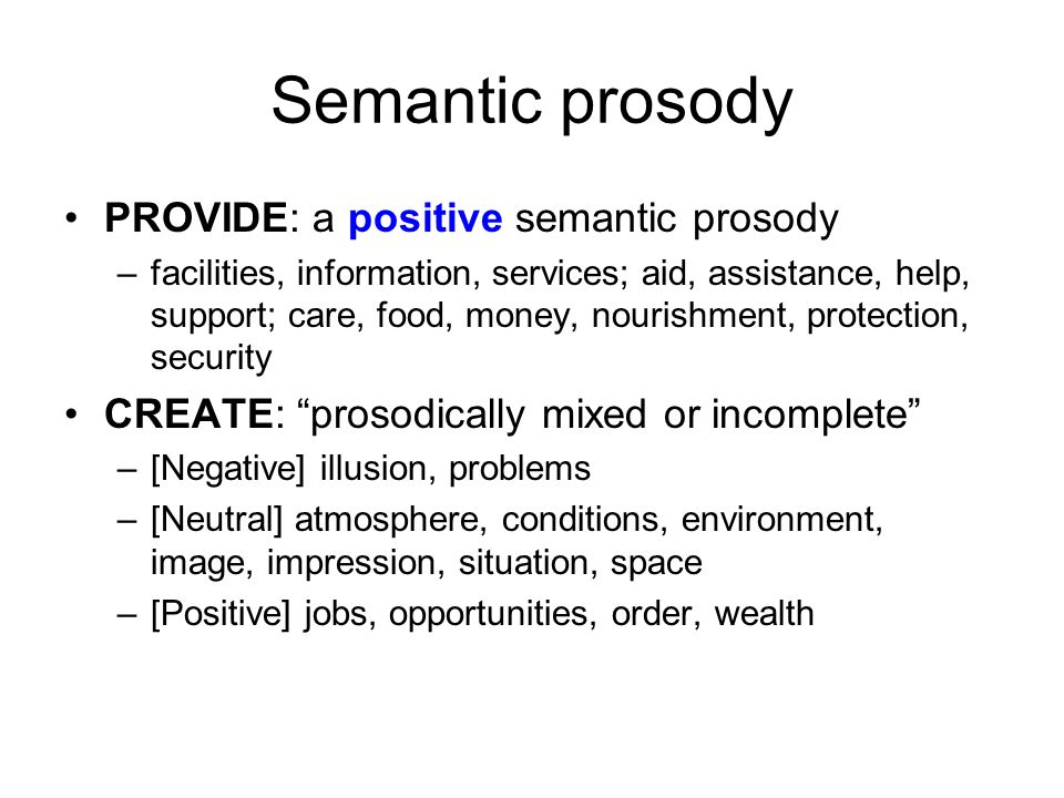 Semantic prosody PROVIDE: a positive semantic prosody –facilities, information, services; aid, assistance, help, support; care, food, money, nourishme