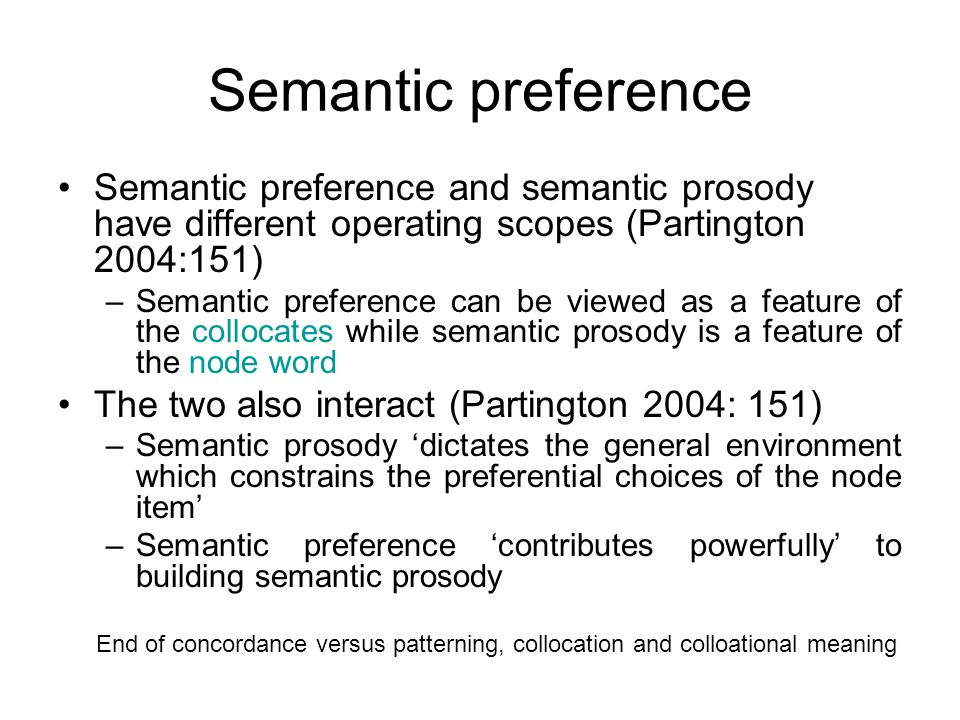 Semantic preference Semantic preference and semantic prosody have different operating scopes (Partington 2004:151) –Semantic preference can be viewed