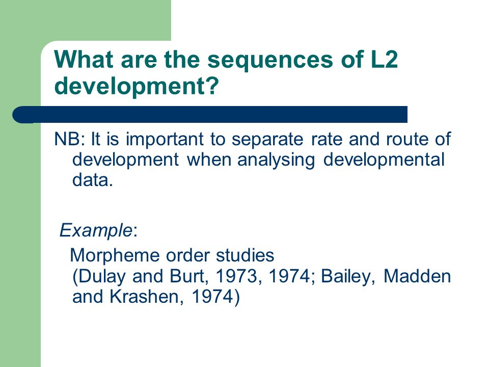 What are the sequences of L2 development? NB: It is important to separate rate and route of development when analysing developmental data. Example: Mo
