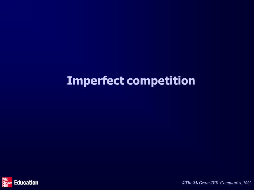 © The McGraw-Hill Companies, 2002 Imperfect competition