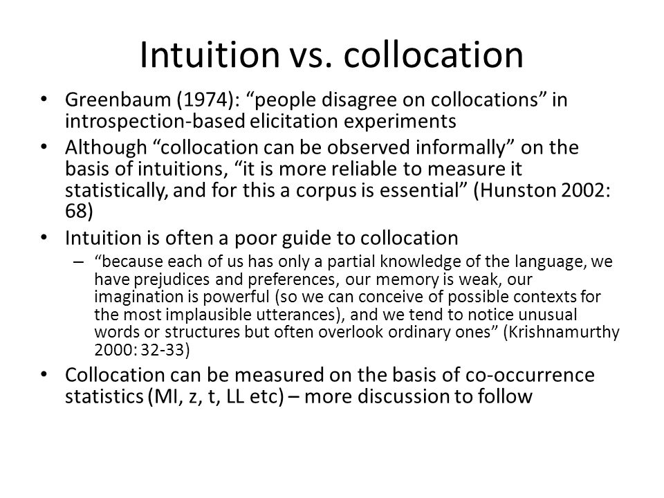 Intuition vs. collocation Greenbaum (1974): people disagree on collocations in introspection-based elicitation experiments Although collocation can be