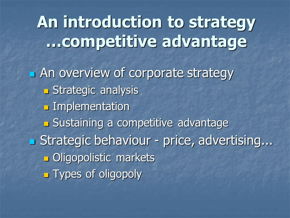 An introduction to strategy …competitive advantage An overview of corporate strategy An overview of corporate strategy Strategic analysis Strategic an