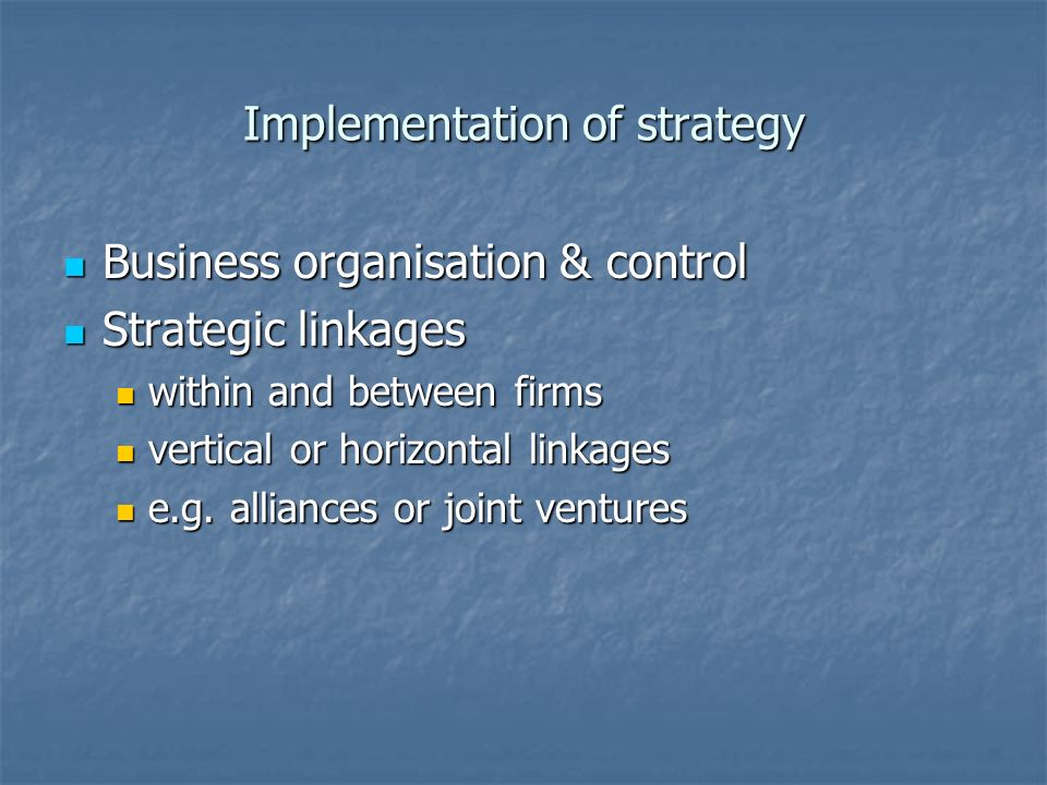 Implementation of strategy Business organisation & control Business organisation & control Strategic linkages Strategic linkages within and between fi
