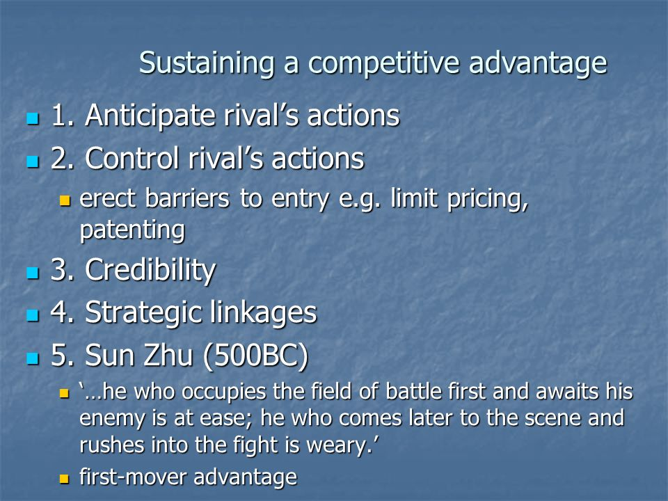 Sustaining a competitive advantage 1. Anticipate rivals actions 1. Anticipate rivals actions 2. Control rivals actions 2. Control rivals actions erect
