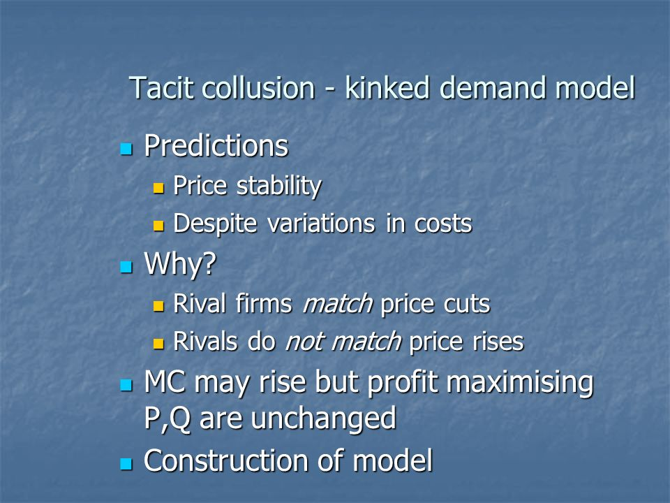 Tacit collusion - kinked demand model Predictions Predictions Price stability Price stability Despite variations in costs Despite variations in costs Why.