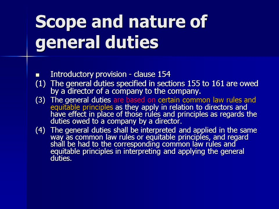 Scope and nature of general duties Introductory provision - clause 154 Introductory provision - clause 154 (1)The general duties specified in sections 155 to 161 are owed by a director of a company to the company.