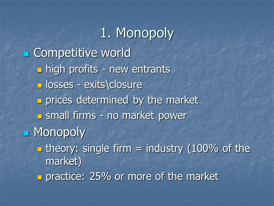 1. Monopoly Competitive world Competitive world high profits - new entrants high profits - new entrants losses - exits\closure losses - exits\closure