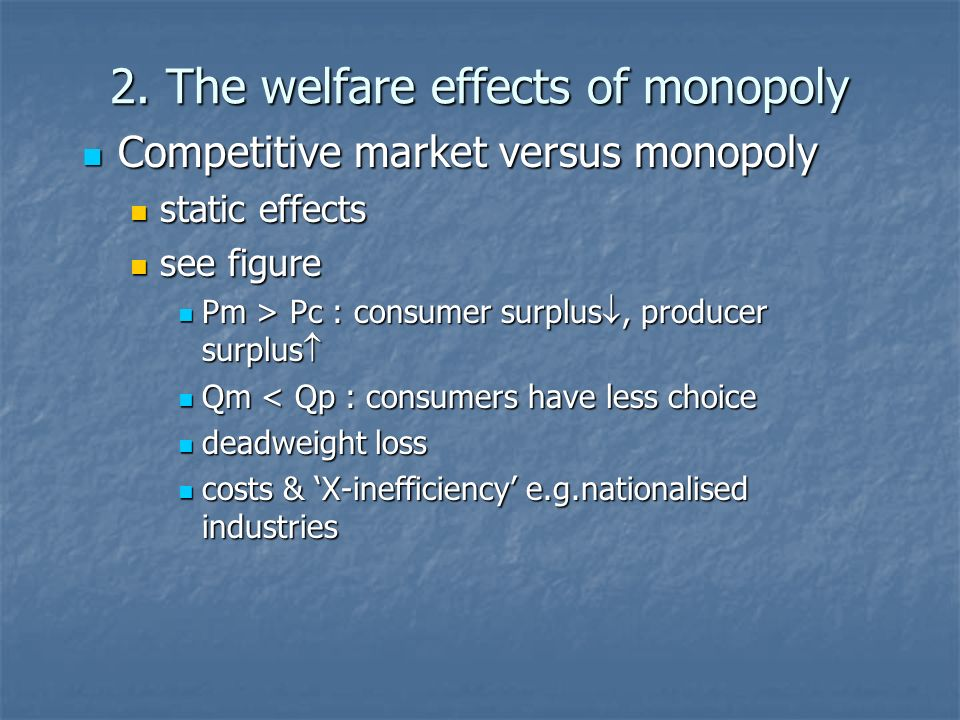 2. The welfare effects of monopoly Competitive market versus monopoly Competitive market versus monopoly static effects static effects see figure see
