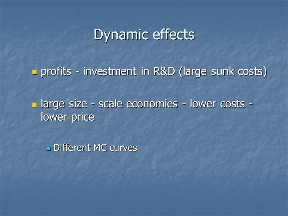 Dynamic effects profits - investment in R&D (large sunk costs) profits - investment in R&D (large sunk costs) large size - scale economies - lower cos
