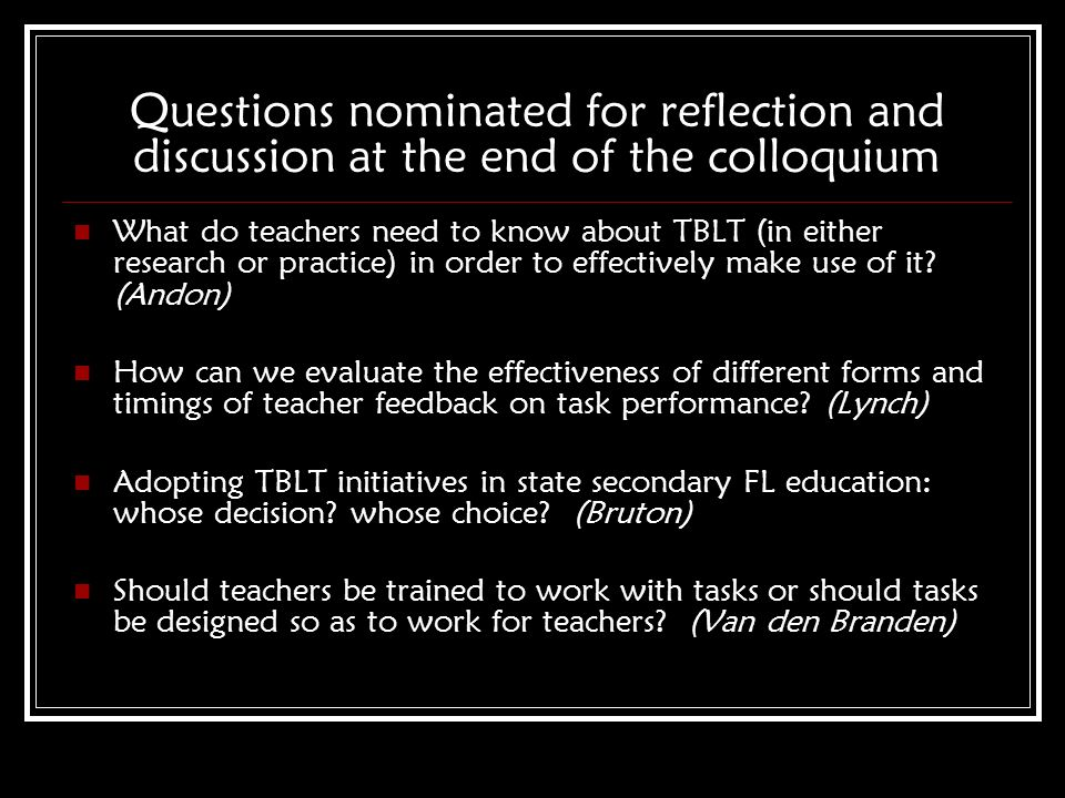 Questions nominated for reflection and discussion at the end of the colloquium What do teachers need to know about TBLT (in either research or practic