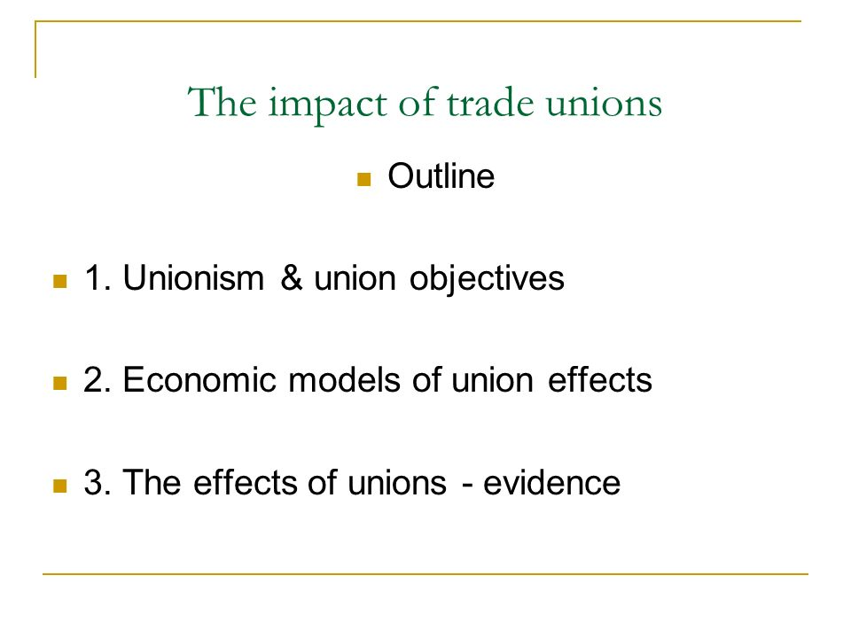 Conclusion Unions are an important part of the economy Theoretically: effect depends on market structure They do increase W and reduce E.