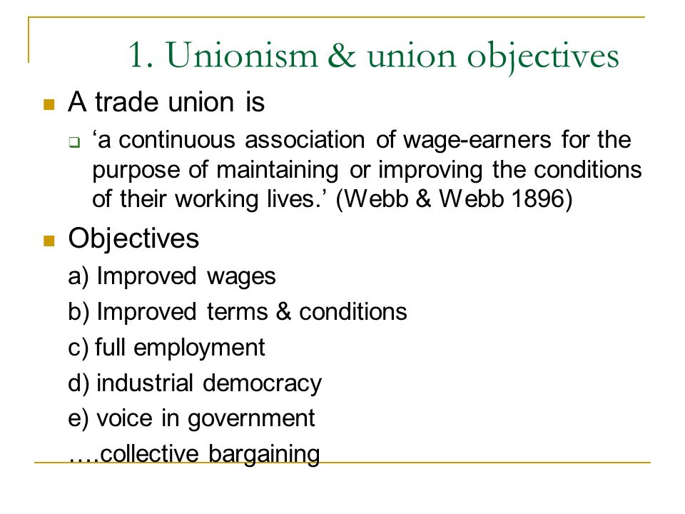 1. Unionism & union objectives A trade union is a continuous association of wage-earners for the purpose of maintaining or improving the conditions of