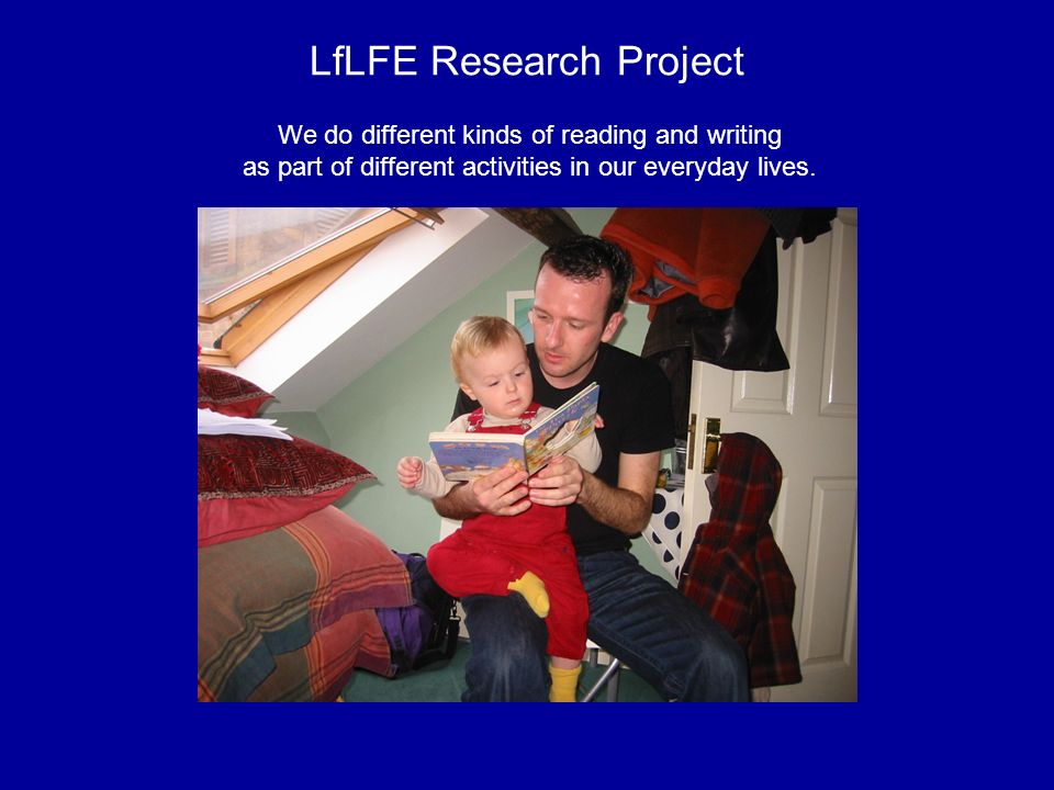 LfLFE Research Project We do different kinds of reading and writing as part of different activities in our everyday lives.