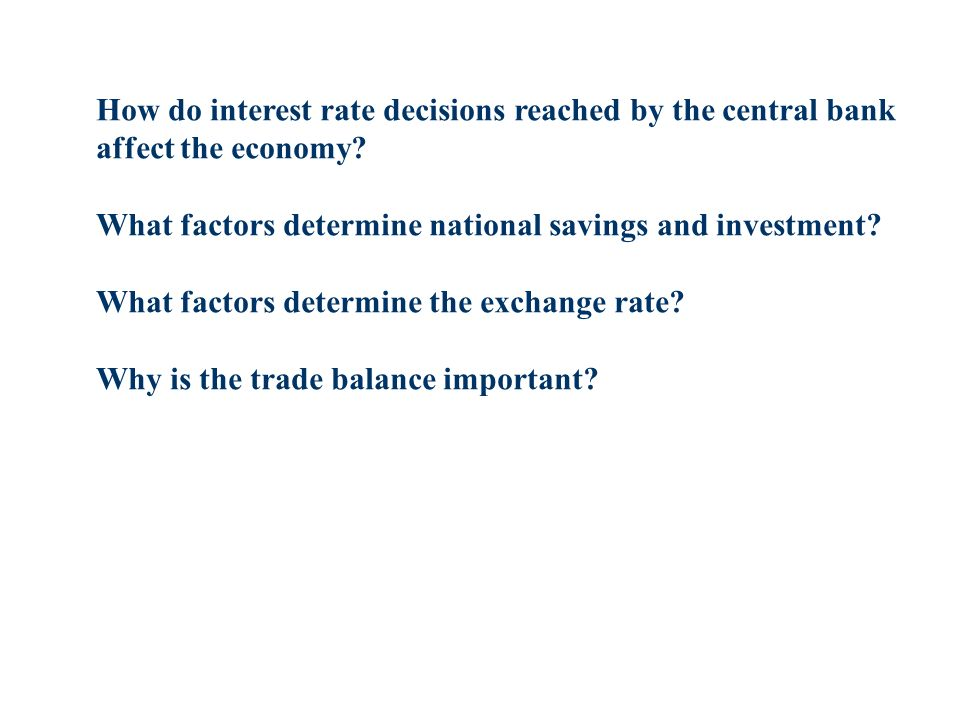 How do interest rate decisions reached by the central bank affect the economy? What factors determine national savings and investment? What factors de