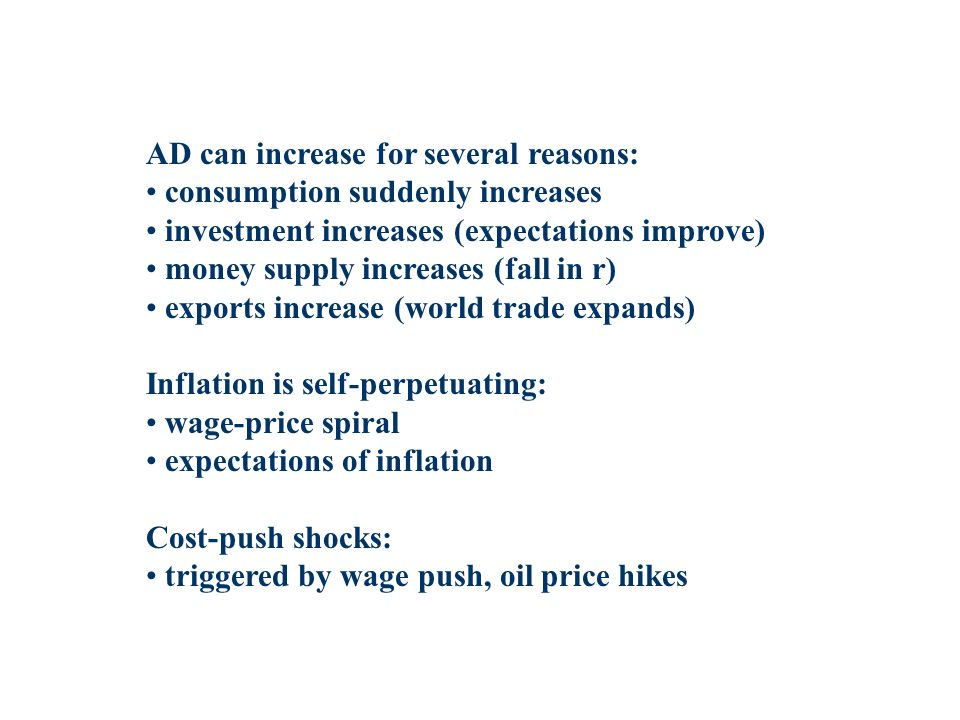 AD can increase for several reasons: consumption suddenly increases investment increases (expectations improve) money supply increases (fall in r) exp