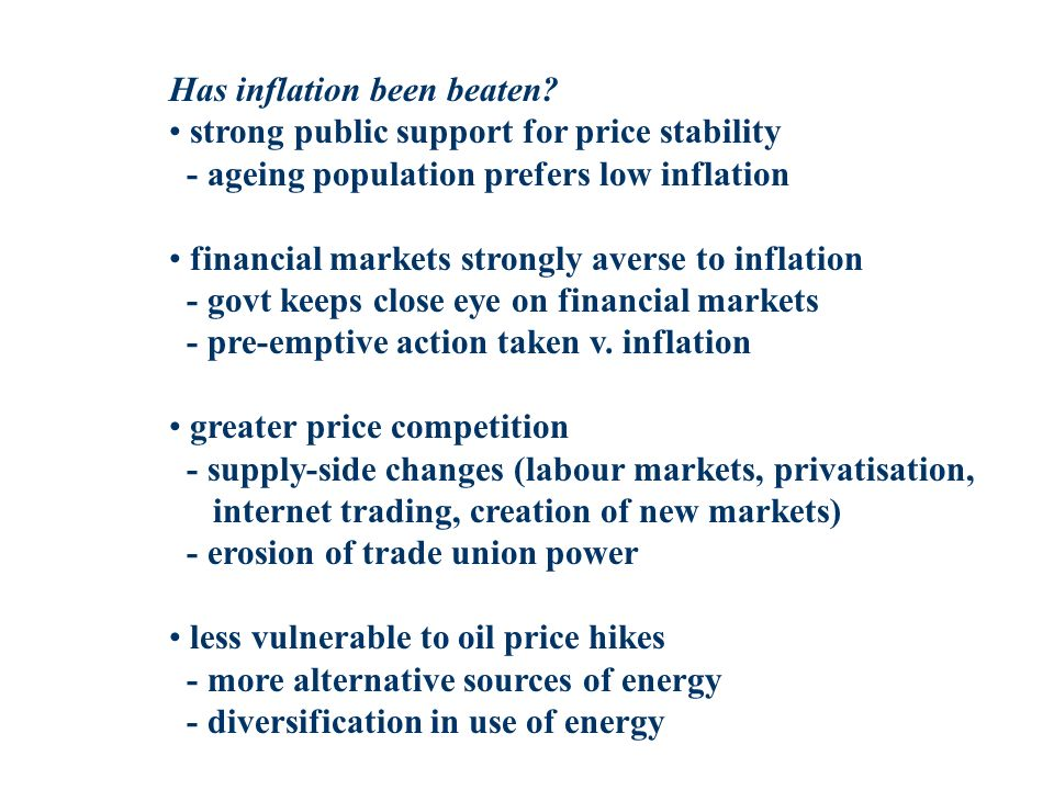 Has inflation been beaten? strong public support for price stability - ageing population prefers low inflation financial markets strongly averse to in