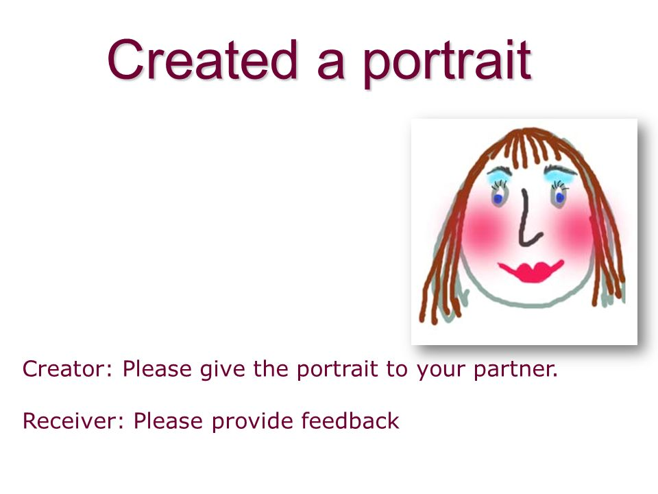 Created a portrait Creator: Please give the portrait to your partner.
