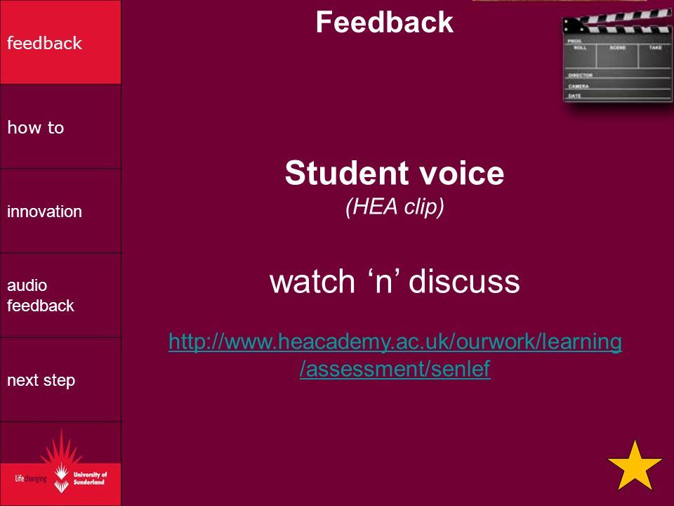 Feedback Student voice (HEA clip) watch n discuss http://www.heacademy.ac.uk/ourwork/learning /assessment/senlef feedback how to innovation audio feedback next step