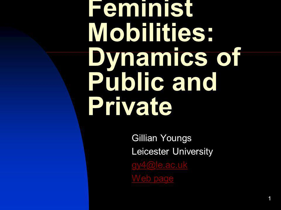 2 Outline This paper seeks to locate the concept of mobility in the context of traditions of feminist theory and practice and their reformulations in relation to ICTs.