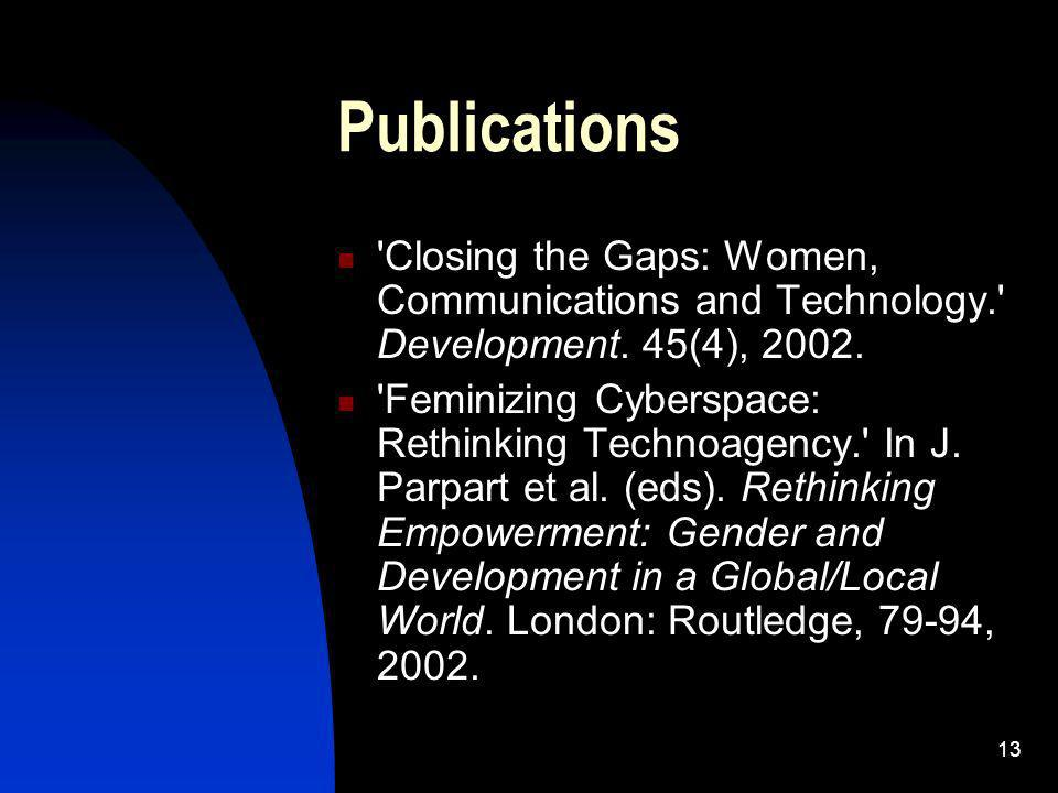 13 Publications Closing the Gaps: Women, Communications and Technology. Development.