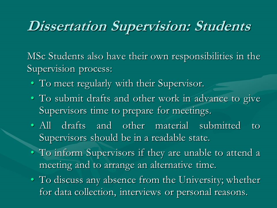 Dissertation Supervision: Students MSc Students also have their own responsibilities in the Supervision process: To meet regularly with their Supervis