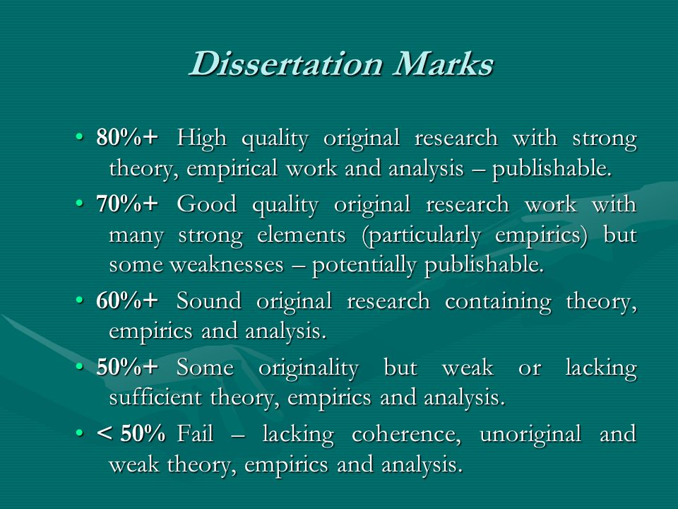 Dissertation Marks 80%+High quality original research with strong theory, empirical work and analysis – publishable.80%+High quality original research