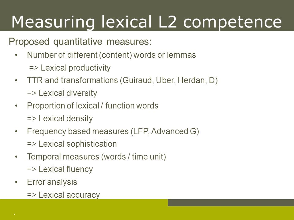 . Measuring lexical L2 competence Proposed quantitative measures: Number of different (content) words or lemmas => Lexical productivity TTR and transf