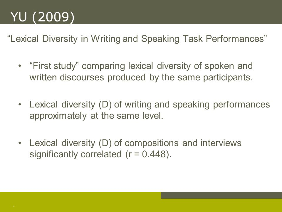 . Lexical Diversity in Writing and Speaking Task Performances First study comparing lexical diversity of spoken and written discourses produced by the