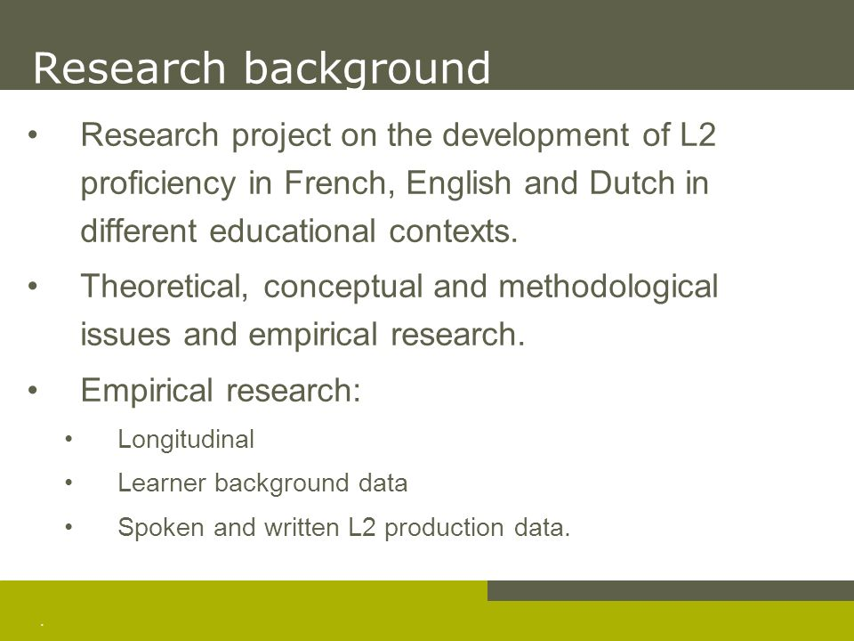 . Research project on the development of L2 proficiency in French, English and Dutch in different educational contexts. Theoretical, conceptual and me