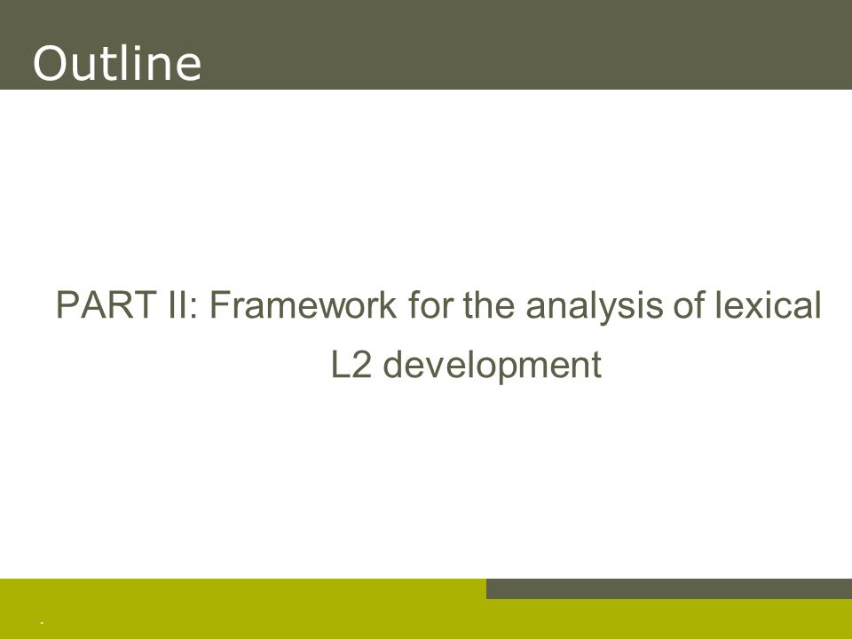 . PART II: Framework for the analysis of lexical L2 development Outline