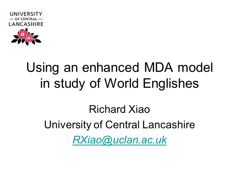 Using an enhanced MDA model in study of World Englishes Richard Xiao University of Central Lancashire RXiao@uclan.ac.uk