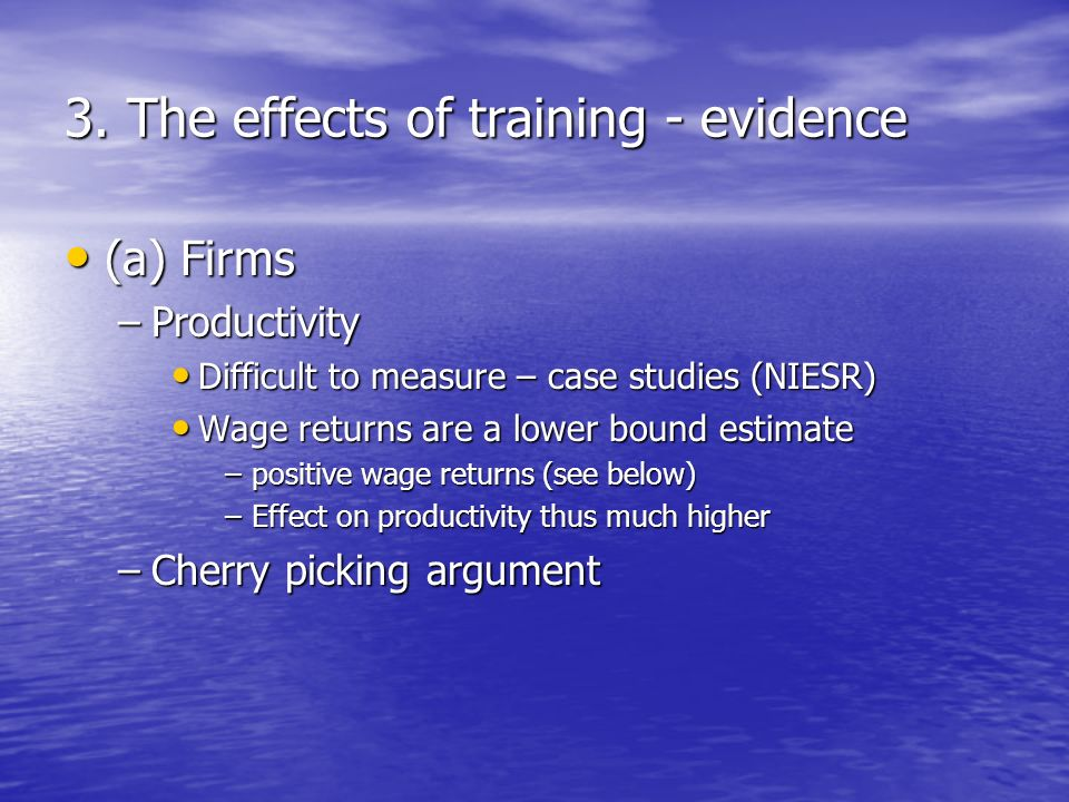 3. The effects of training - evidence (a) Firms (a) Firms –Productivity Difficult to measure – case studies (NIESR) Difficult to measure – case studie
