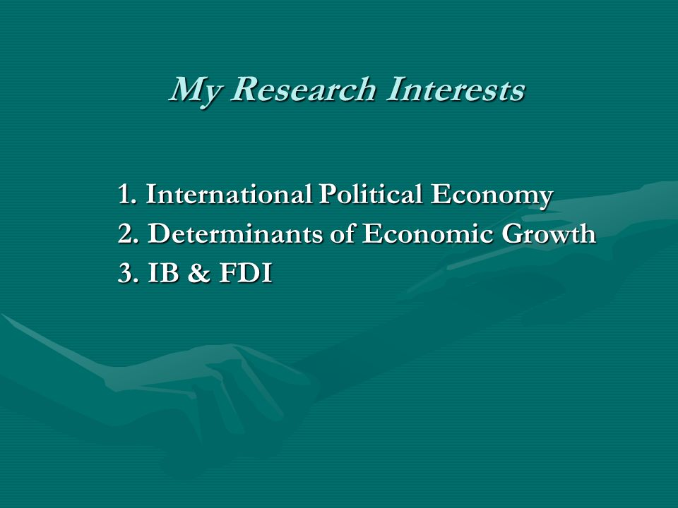 My Research Interests 1. International Political Economy 2.