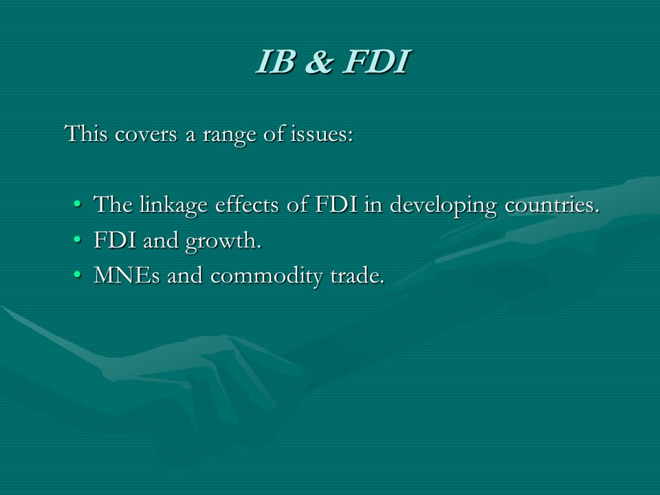 IB & FDI This covers a range of issues: The linkage effects of FDI in developing countries.The linkage effects of FDI in developing countries.